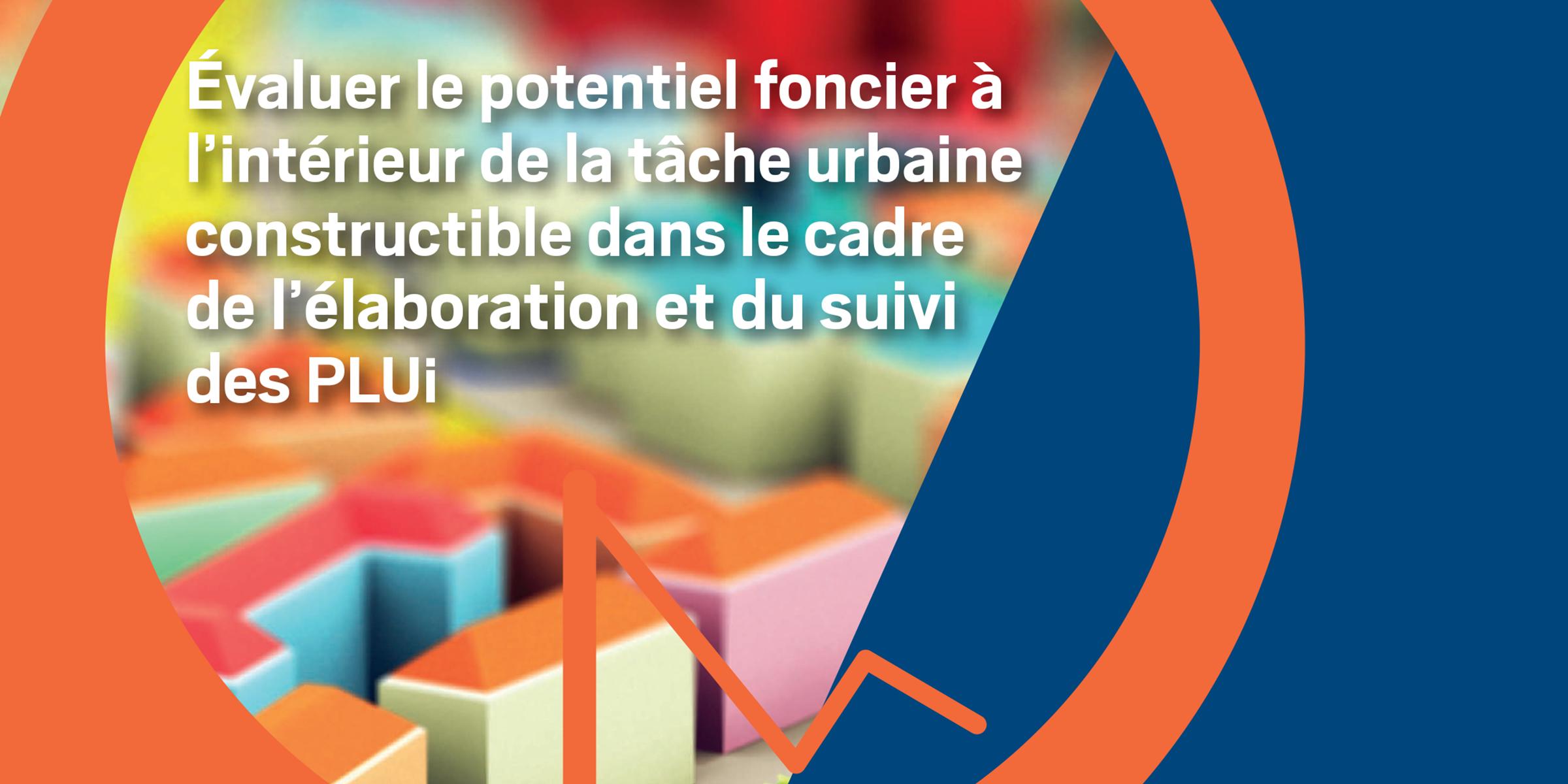Évaluer le potentiel foncier à l'intérieur de la tâche urbaine dans le cadre des PLUi